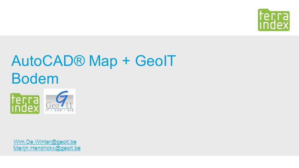 AutoCAD® Map + GeoIT Bodem Wim.De.Winter@geoit.be Marijn.Hendrickx@geoit.be