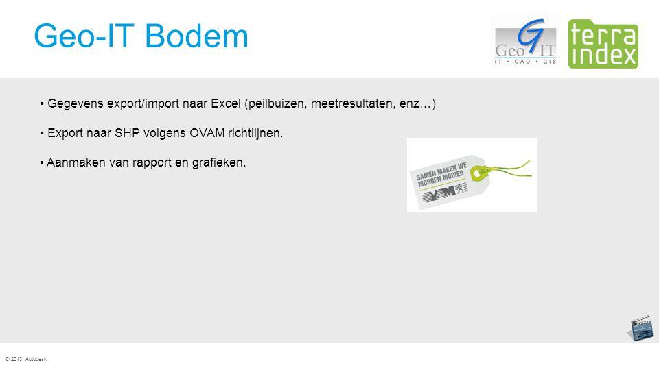 © 2013 Autodesk Geo-IT Bodem Gegevens export/import naar Excel (peilbuizen, meetresultaten, enz…) Export naar SHP volgens OVAM richtlijnen.