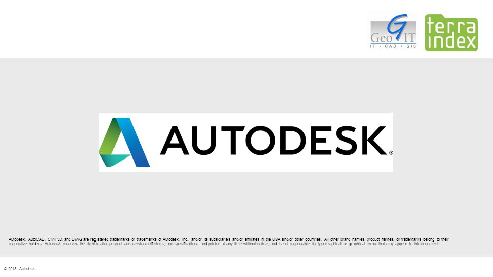 © 2013 Autodesk Autodesk, AutoCAD, Civil 3D, and DWG are registered trademarks or trademarks of Autodesk, Inc., and/or its subsidiaries and/or affiliates in the USA and/or other countries.