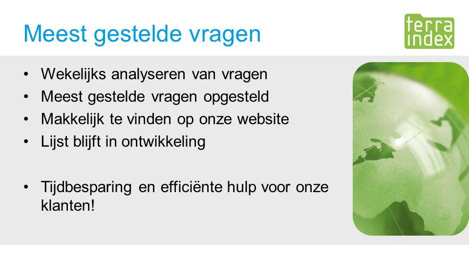 Meest gestelde vragen Wekelijks analyseren van vragen Meest gestelde vragen opgesteld Makkelijk te vinden op onze website Lijst blijft in ontwikkeling Tijdbesparing en efficiënte hulp voor onze klanten!