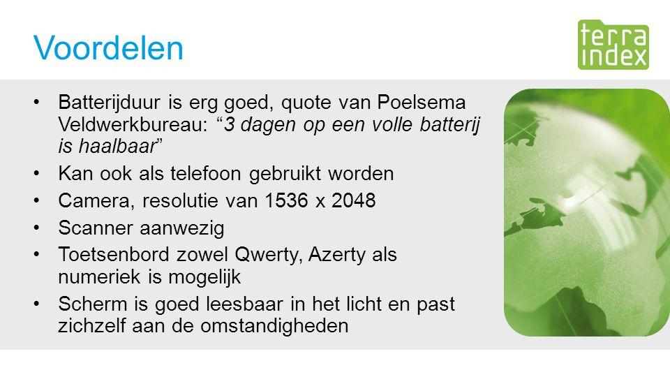 Voordelen Batterijduur is erg goed, quote van Poelsema Veldwerkbureau: 3 dagen op een volle batterij is haalbaar Kan ook als telefoon gebruikt worden Camera, resolutie van 1536 x 2048 Scanner aanwezig Toetsenbord zowel Qwerty, Azerty als numeriek is mogelijk Scherm is goed leesbaar in het licht en past zichzelf aan de omstandigheden
