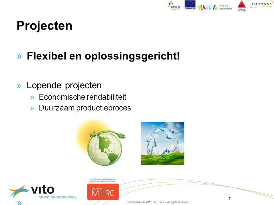 7 Confidential – © 2011, VITO NV – All rights reserved Projecten »Flexibel en oplossingsgericht.