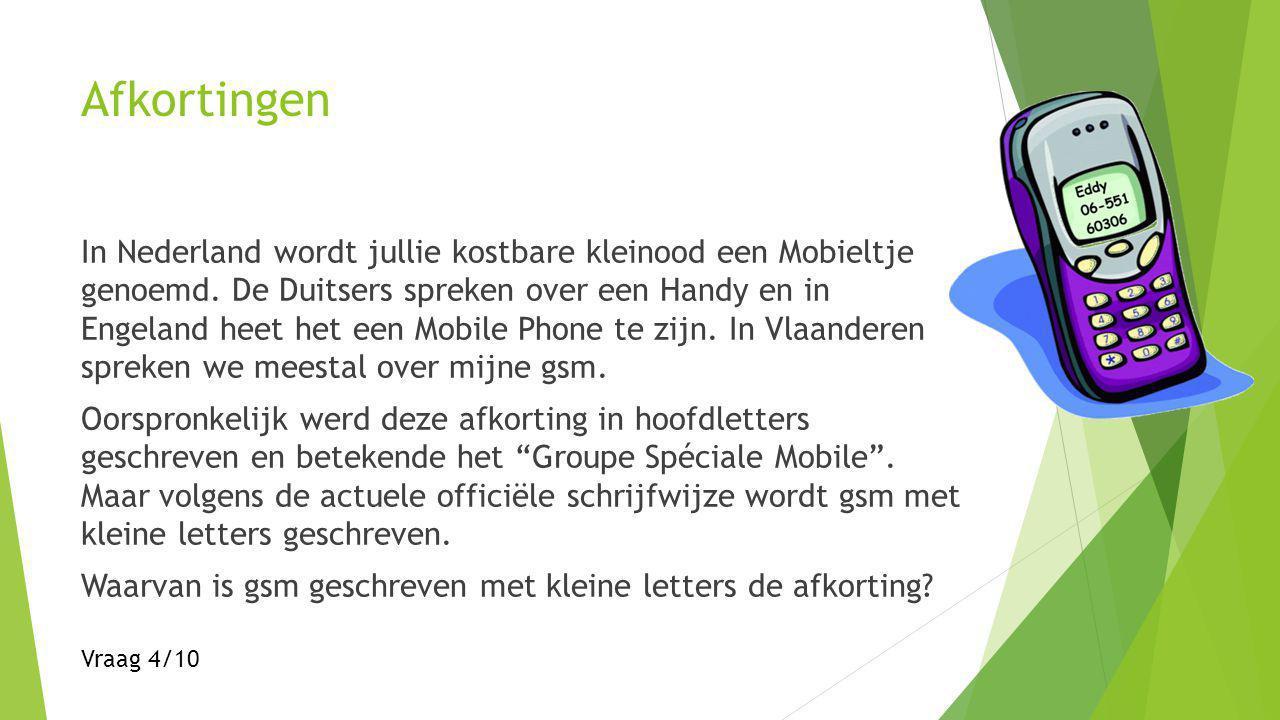 Afkortingen In Nederland wordt jullie kostbare kleinood een Mobieltje genoemd.
