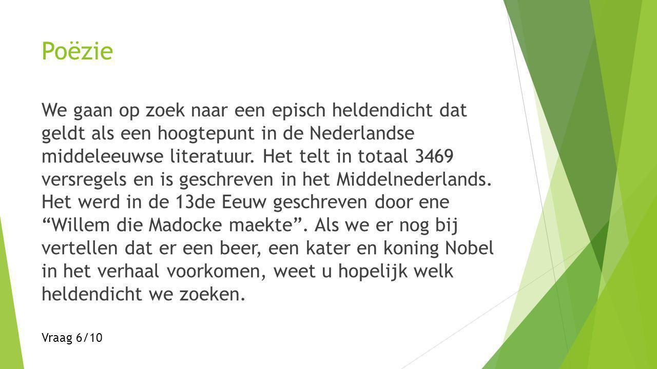 Poëzie We gaan op zoek naar een episch heldendicht dat geldt als een hoogtepunt in de Nederlandse middeleeuwse literatuur.
