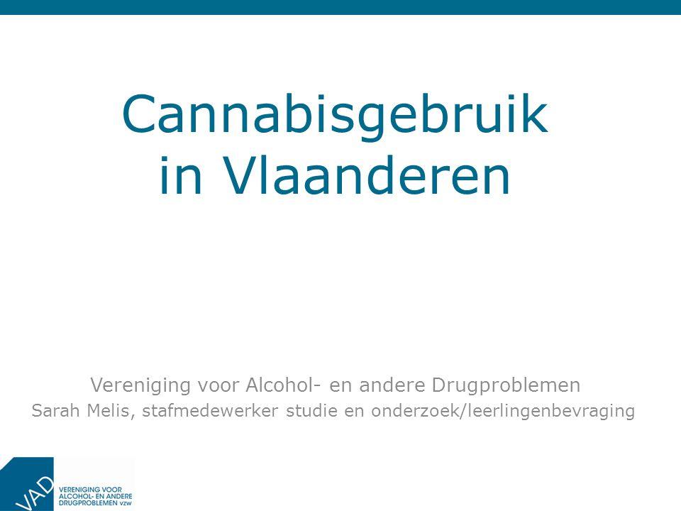 Cannabisgebruik in Vlaanderen Vereniging voor Alcohol- en andere Drugproblemen Sarah Melis, stafmedewerker studie en onderzoek/leerlingenbevraging