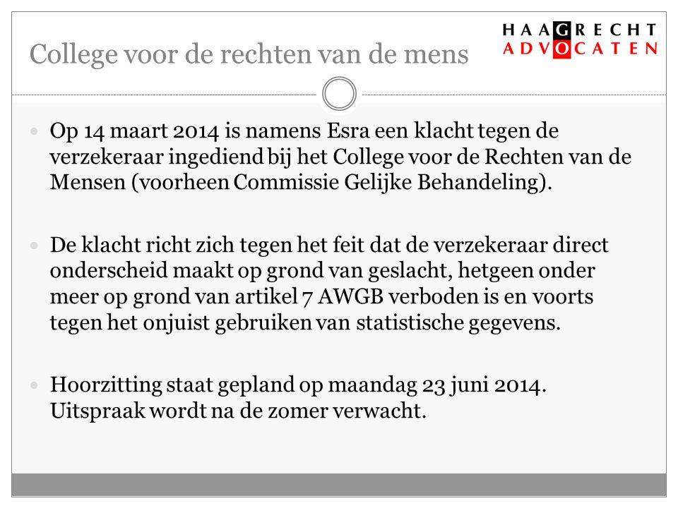 College voor de rechten van de mens Op 14 maart 2014 is namens Esra een klacht tegen de verzekeraar ingediend bij het College voor de Rechten van de Mensen (voorheen Commissie Gelijke Behandeling).