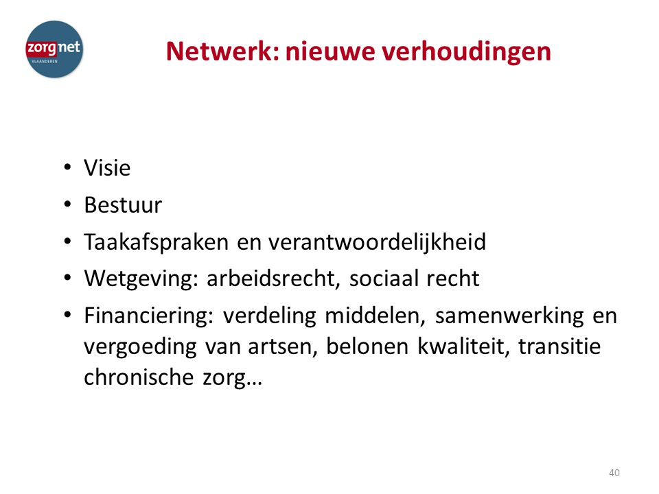 Netwerk: nieuwe verhoudingen Visie Bestuur Taakafspraken en verantwoordelijkheid Wetgeving: arbeidsrecht, sociaal recht Financiering: verdeling middel