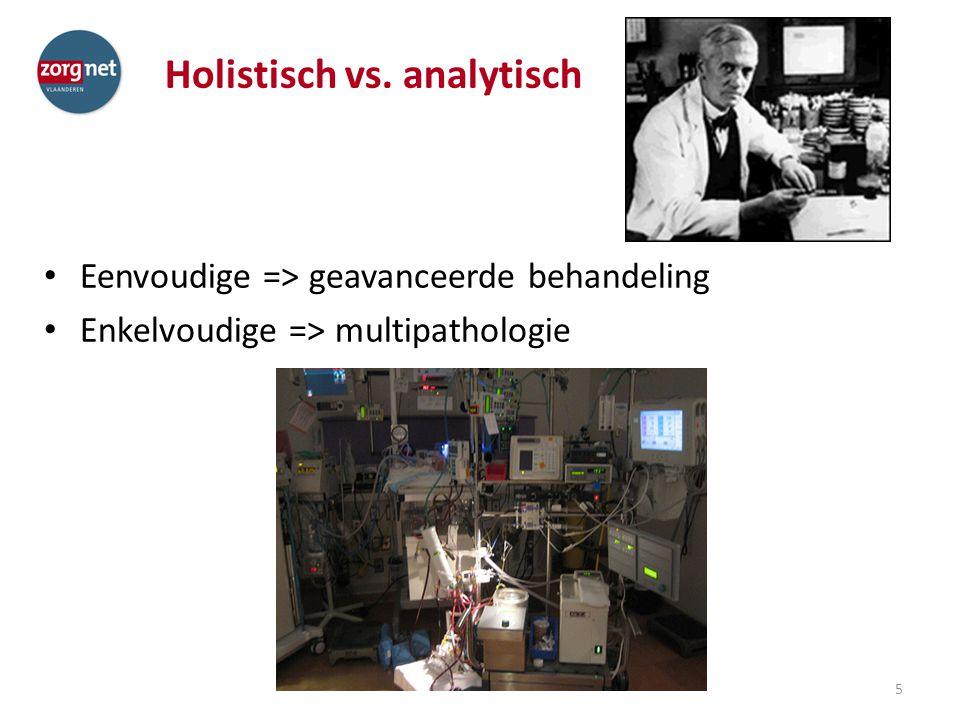 Holistisch vs. analytisch Eenvoudige => geavanceerde behandeling Enkelvoudige => multipathologie 5