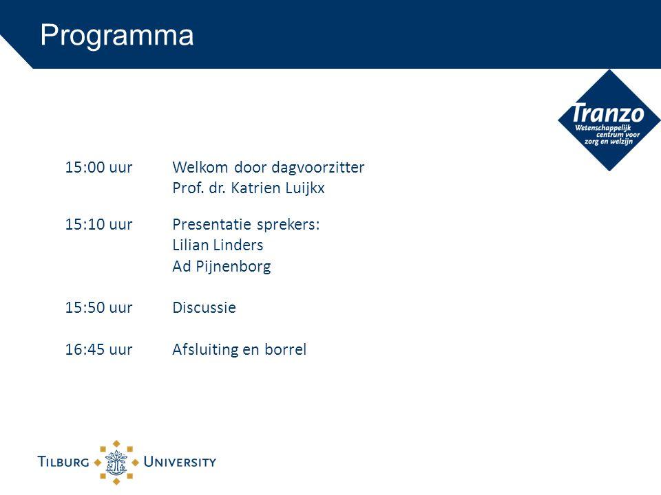 15:00 uurWelkom door dagvoorzitter Prof. dr. Katrien Luijkx 15:10 uurPresentatie sprekers: Lilian Linders Ad Pijnenborg 15:50 uurDiscussie 16:45 uurAf
