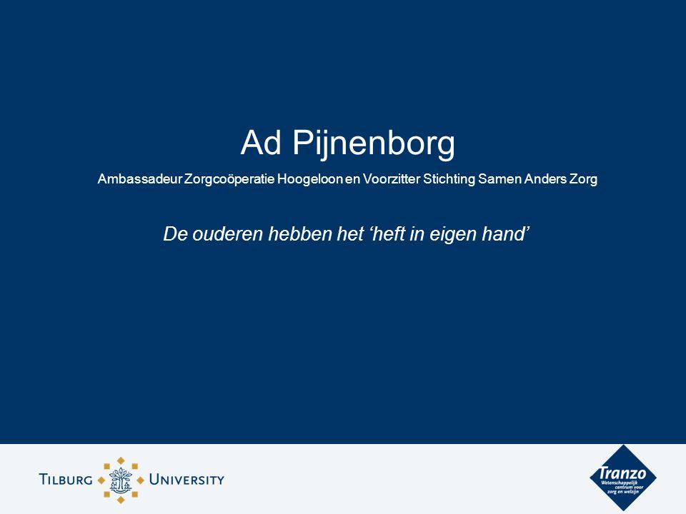 Ad Pijnenborg Ambassadeur Zorgcoöperatie Hoogeloon en Voorzitter Stichting Samen Anders Zorg De ouderen hebben het 'heft in eigen hand'