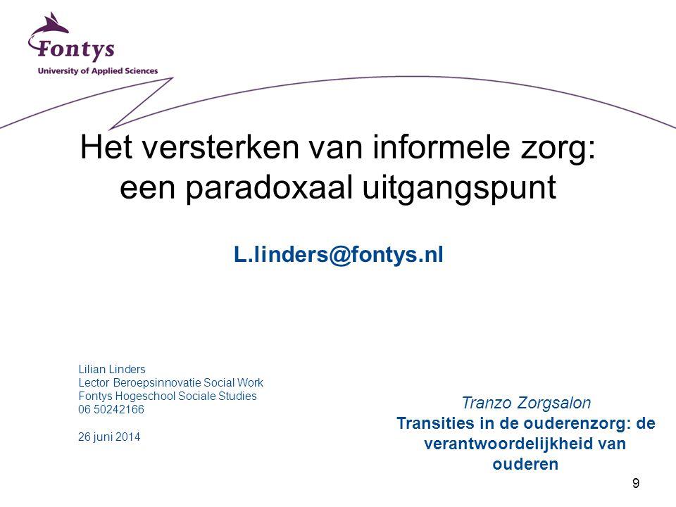 9 Het versterken van informele zorg: een paradoxaal uitgangspunt Lilian Linders Lector Beroepsinnovatie Social Work Fontys Hogeschool Sociale Studies