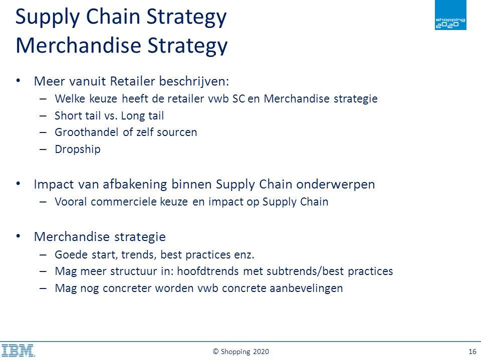 © Shopping 202016 Supply Chain Strategy Merchandise Strategy Meer vanuit Retailer beschrijven: – Welke keuze heeft de retailer vwb SC en Merchandise s