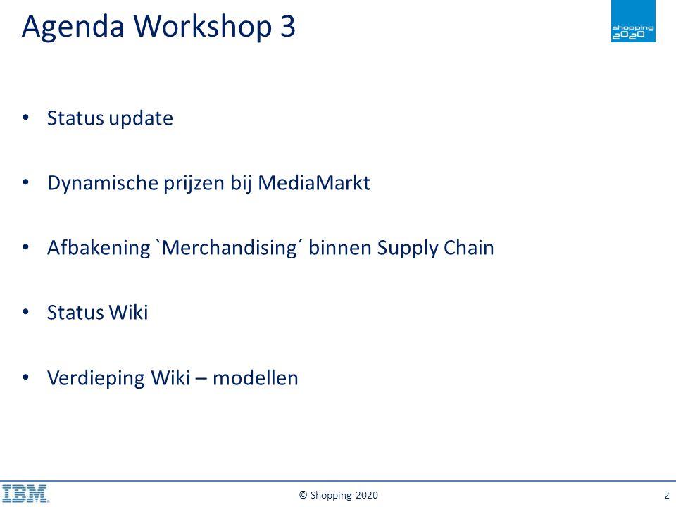 Agenda Workshop 3 © Shopping 20202 Status update Dynamische prijzen bij MediaMarkt Afbakening `Merchandising´ binnen Supply Chain Status Wiki Verdiepi