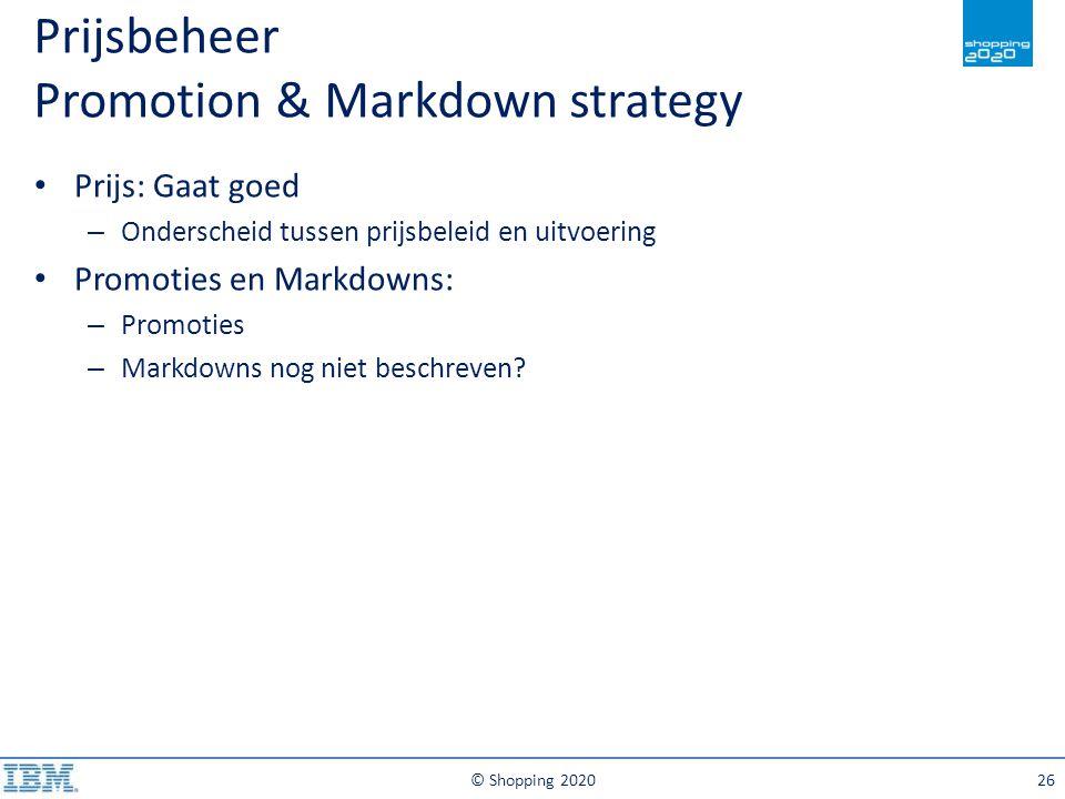 © Shopping 202026 Prijs: Gaat goed – Onderscheid tussen prijsbeleid en uitvoering Promoties en Markdowns: – Promoties – Markdowns nog niet beschreven?