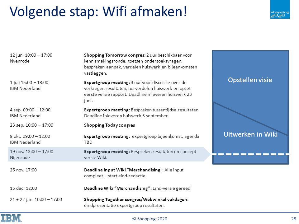 © Shopping 202028 Volgende stap: Wifi afmaken! Tijd / LocatieAgenda 12 juni 10:00 – 17:00 Nyenrode Shopping Tomorrow congres: 2 uur beschikbaar voor k