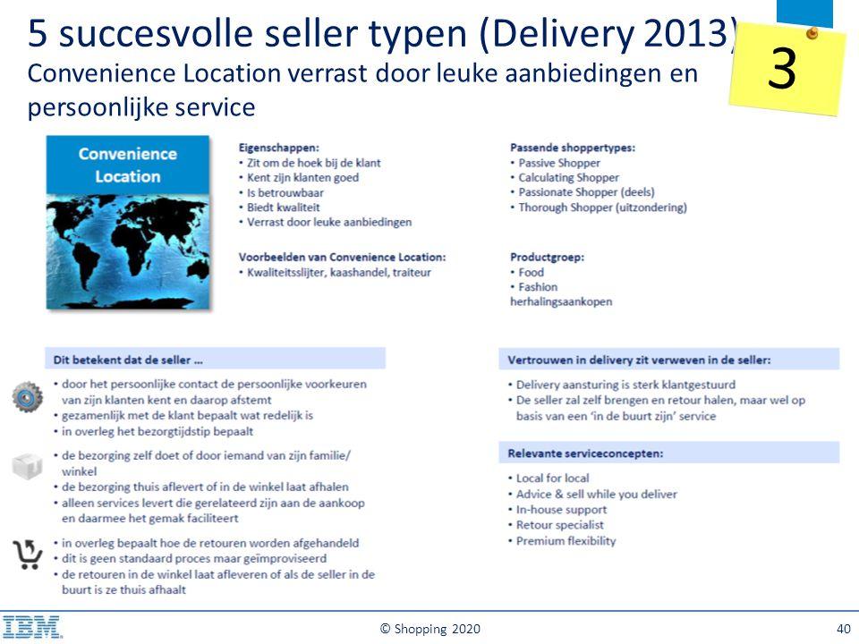 5 succesvolle seller typen (Delivery 2013) Convenience Location verrast door leuke aanbiedingen en persoonlijke service © Shopping 202040 3