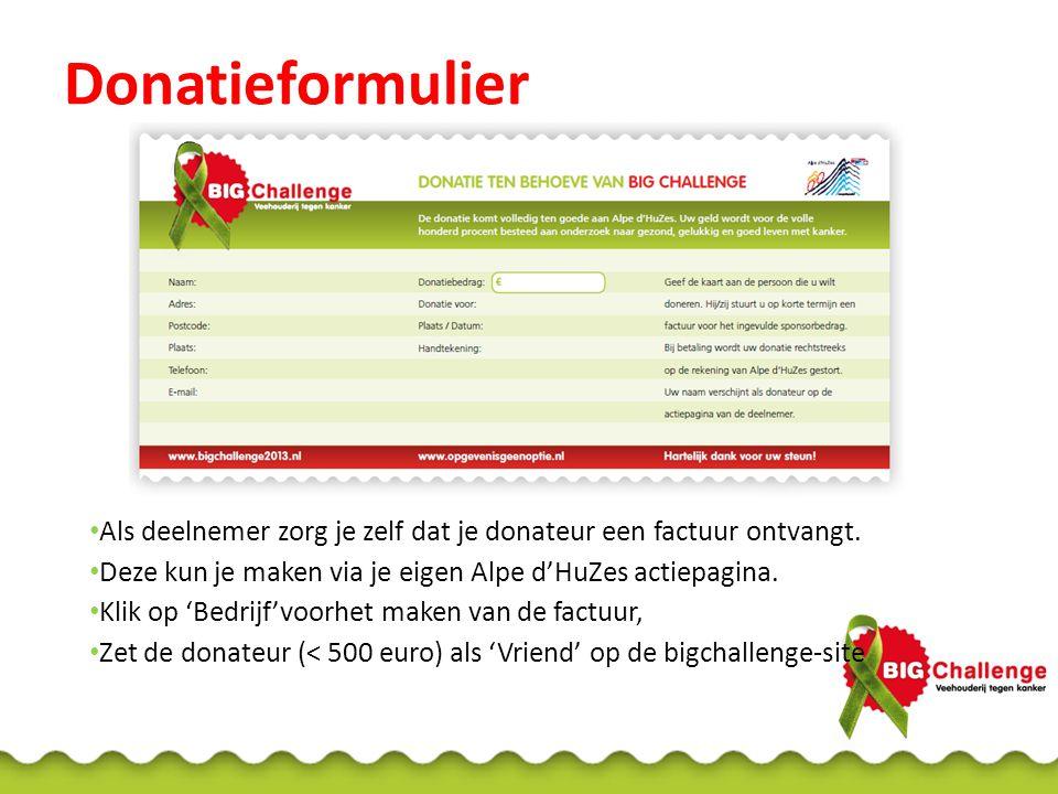 Donatieformulier Als deelnemer zorg je zelf dat je donateur een factuur ontvangt. Deze kun je maken via je eigen Alpe d'HuZes actiepagina. Klik op 'Be