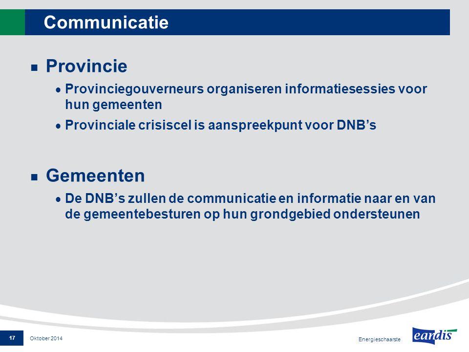 Communicatie Provincie  Provinciegouverneurs organiseren informatiesessies voor hun gemeenten  Provinciale crisiscel is aanspreekpunt voor DNB's Gem