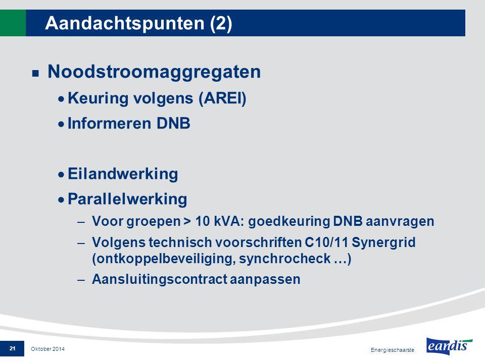Aandachtspunten (2) Noodstroomaggregaten  Keuring volgens (AREI)  Informeren DNB  Eilandwerking  Parallelwerking –Voor groepen > 10 kVA: goedkeuri