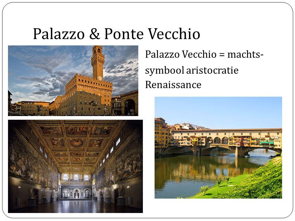 Palazzo & Ponte Vecchio Palazzo Vecchio = machts- symbool aristocratie Renaissance