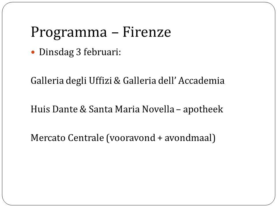 Programma – Firenze Dinsdag 3 februari: Galleria degli Uffizi & Galleria dell' Accademia Huis Dante & Santa Maria Novella – apotheek Mercato Centrale