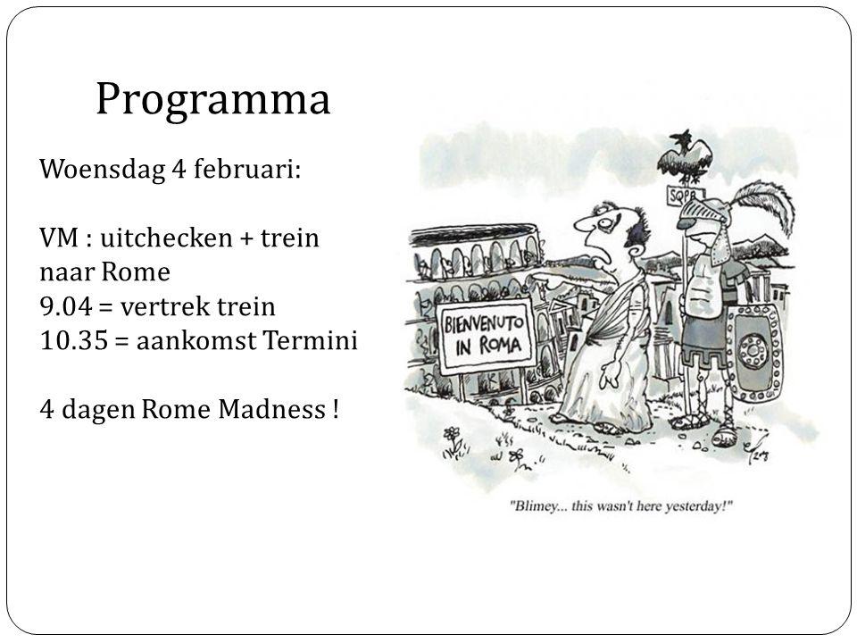 Programma Woensdag 4 februari: VM : uitchecken + trein naar Rome 9.04 = vertrek trein 10.35 = aankomst Termini 4 dagen Rome Madness !