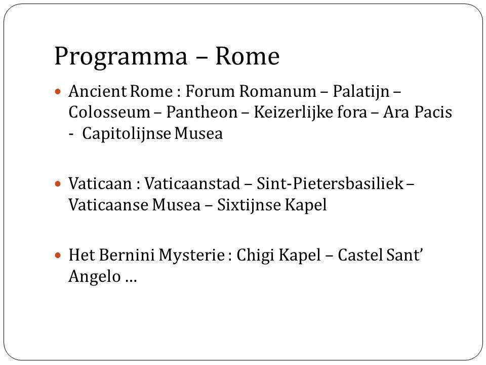 Programma – Rome Ancient Rome : Forum Romanum – Palatijn – Colosseum – Pantheon – Keizerlijke fora – Ara Pacis - Capitolijnse Musea Vaticaan : Vaticaa