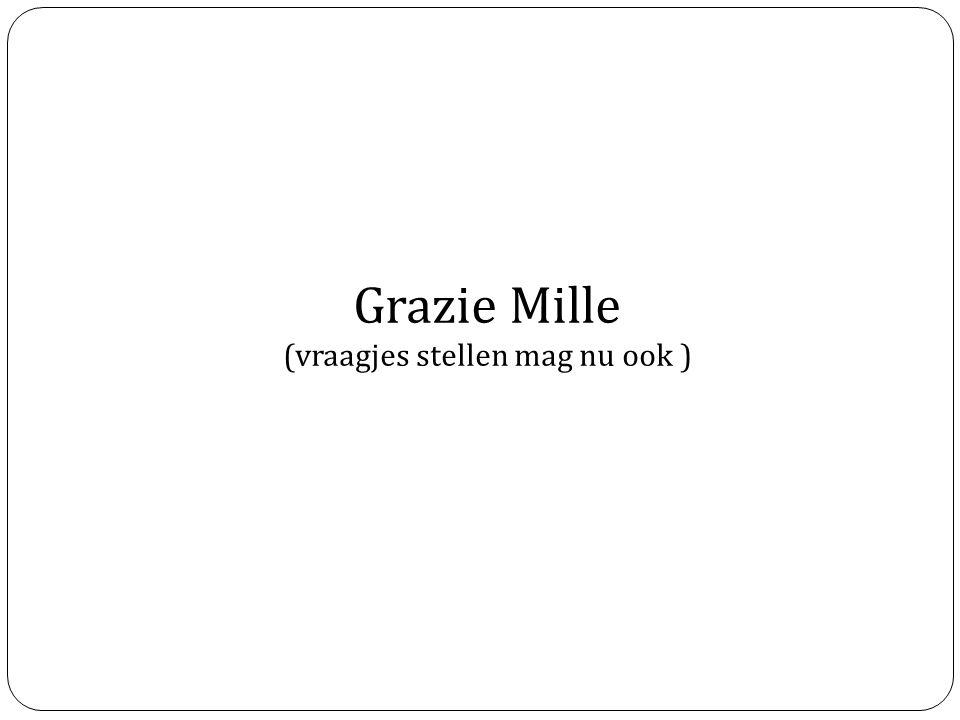 Grazie Mille (vraagjes stellen mag nu ook )