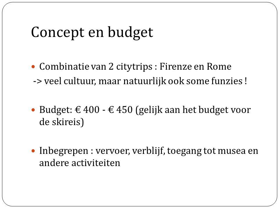 Concept en budget Combinatie van 2 citytrips : Firenze en Rome -> veel cultuur, maar natuurlijk ook some funzies ! Budget: € 400 - € 450 (gelijk aan h