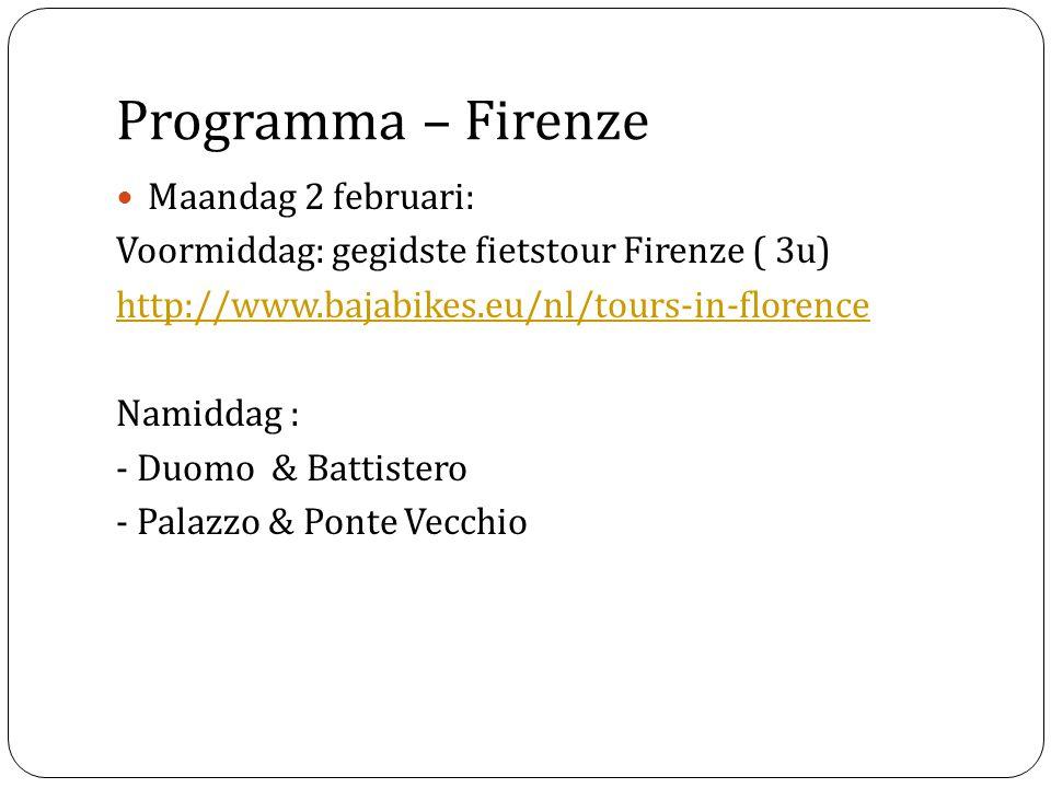 Programma – Firenze Maandag 2 februari: Voormiddag: gegidste fietstour Firenze ( 3u) http://www.bajabikes.eu/nl/tours-in-florence Namiddag : - Duomo &