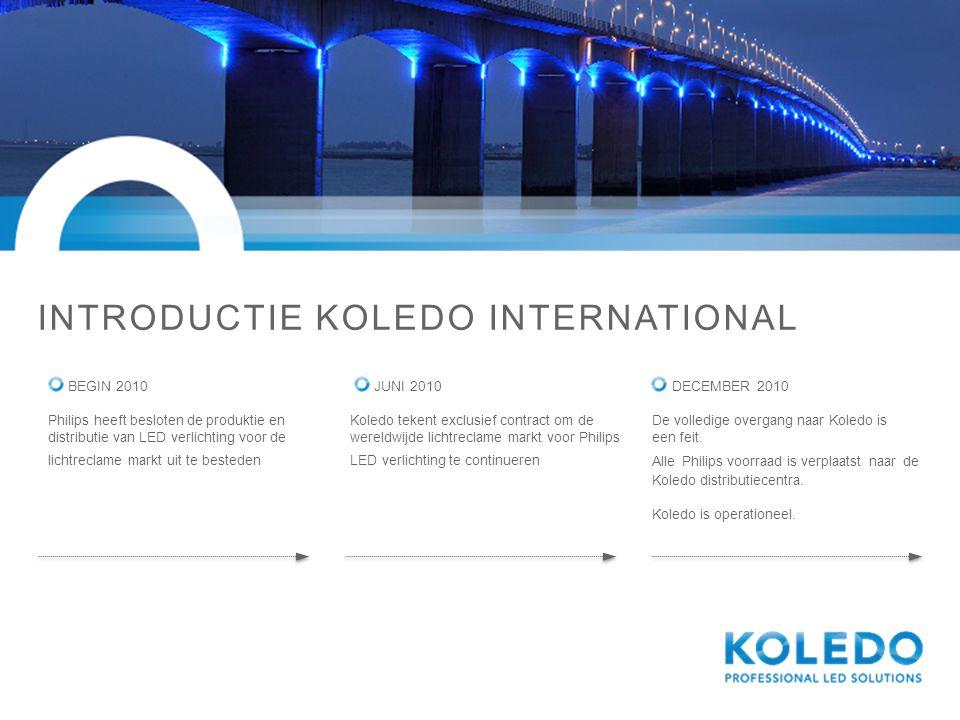 INTRODUCTIE KOLEDO INTERNATIONAL BEGIN 2010 Philips heeft besloten de produktie en distributie van LED verlichting voor de lichtreclame markt uit te b