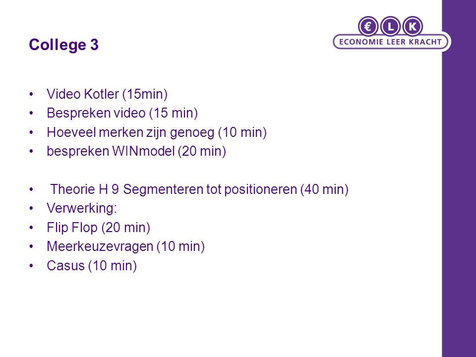 College 3 Video Kotler (15min) Bespreken video (15 min) Hoeveel merken zijn genoeg (10 min) bespreken WINmodel (20 min) Theorie H 9 Segmenteren tot po