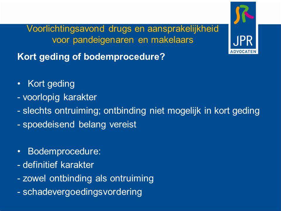 Voorlichtingsavond drugs en aansprakelijkheid voor pandeigenaren en makelaars Kort geding of bodemprocedure.