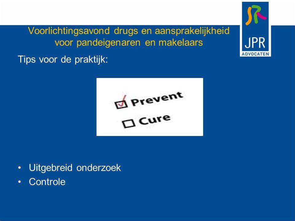 Voorlichtingsavond drugs en aansprakelijkheid voor pandeigenaren en makelaars Tips voor de praktijk: Uitgebreid onderzoek Controle