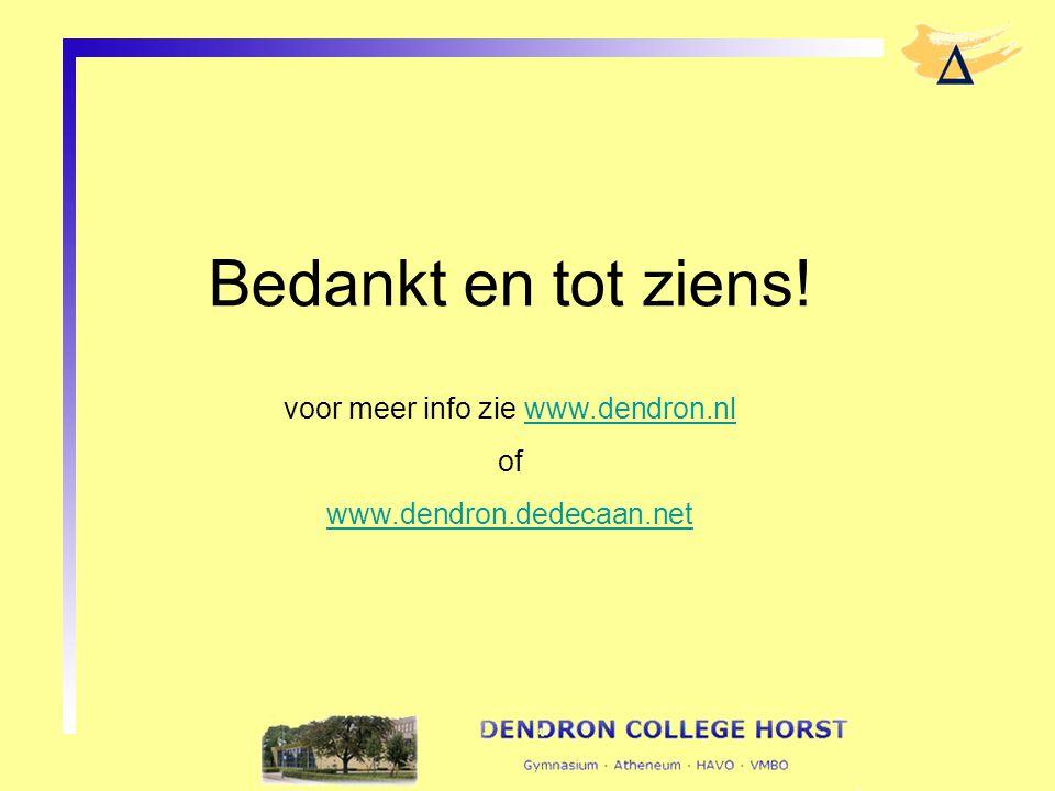 Bedankt en tot ziens! voor meer info zie www.dendron.nlwww.dendron.nl of www.dendron.dedecaan.net