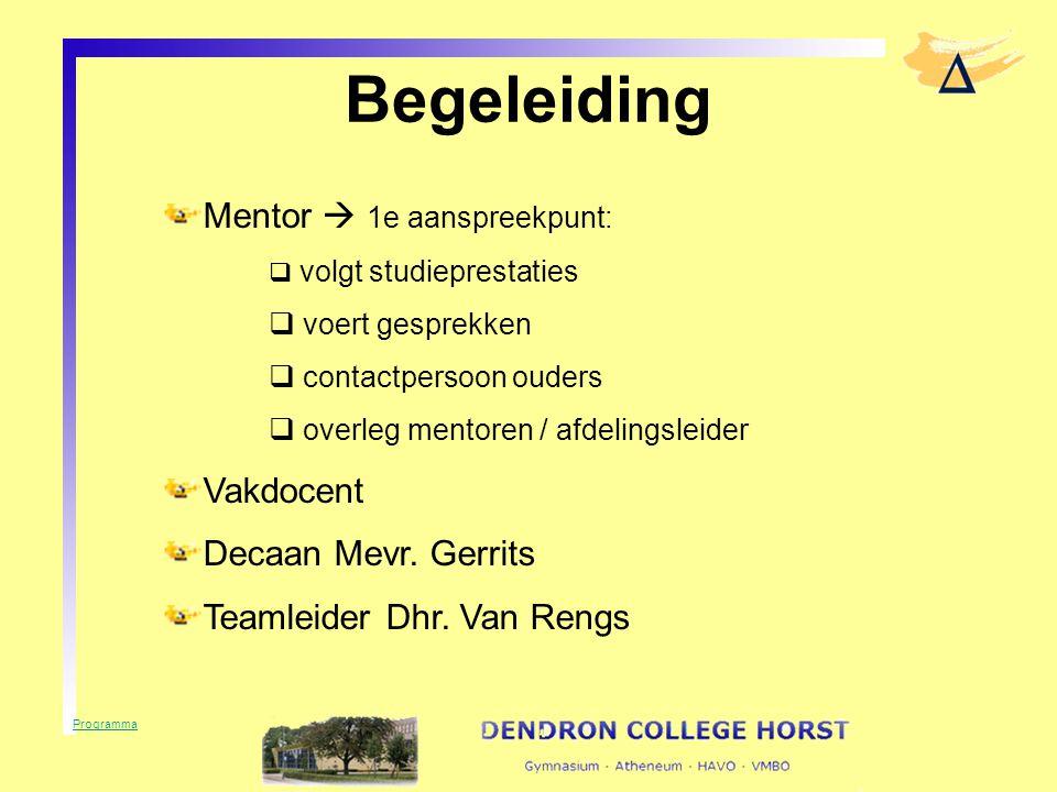 Begeleiding Mentor  1e aanspreekpunt:  volgt studieprestaties  voert gesprekken  contactpersoon ouders  overleg mentoren / afdelingsleider Vakdocent Decaan Mevr.