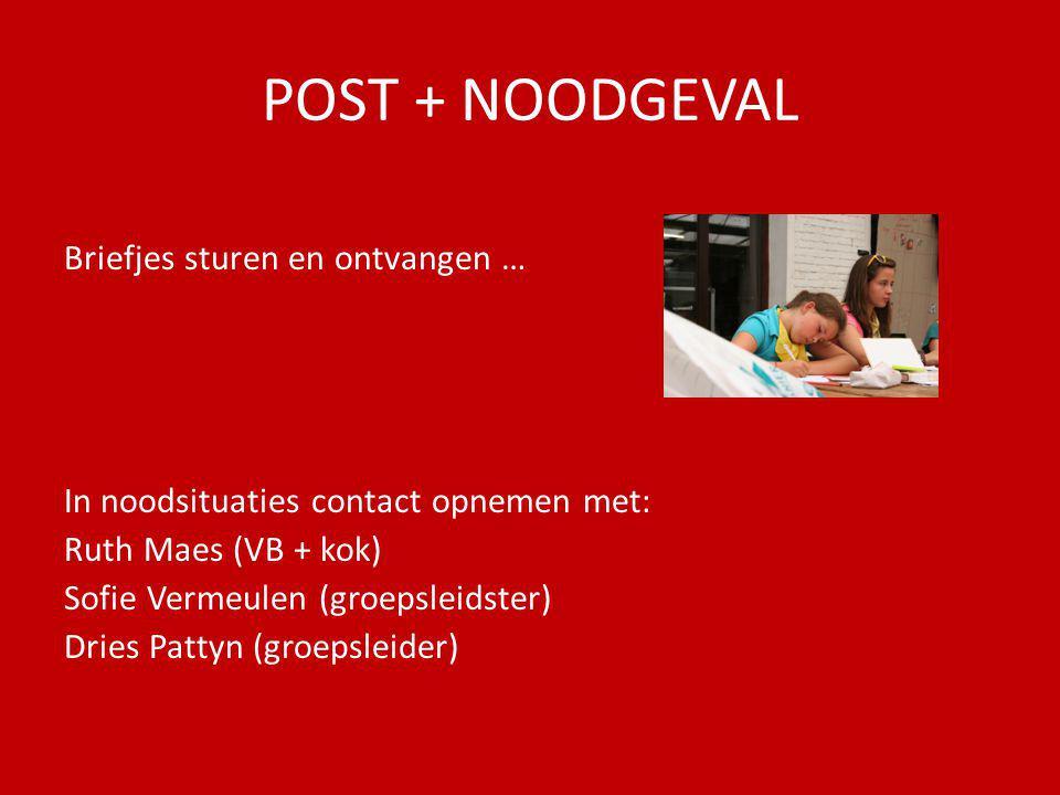 POST + NOODGEVAL Briefjes sturen en ontvangen … In noodsituaties contact opnemen met: Ruth Maes (VB + kok) Sofie Vermeulen (groepsleidster) Dries Pattyn (groepsleider)