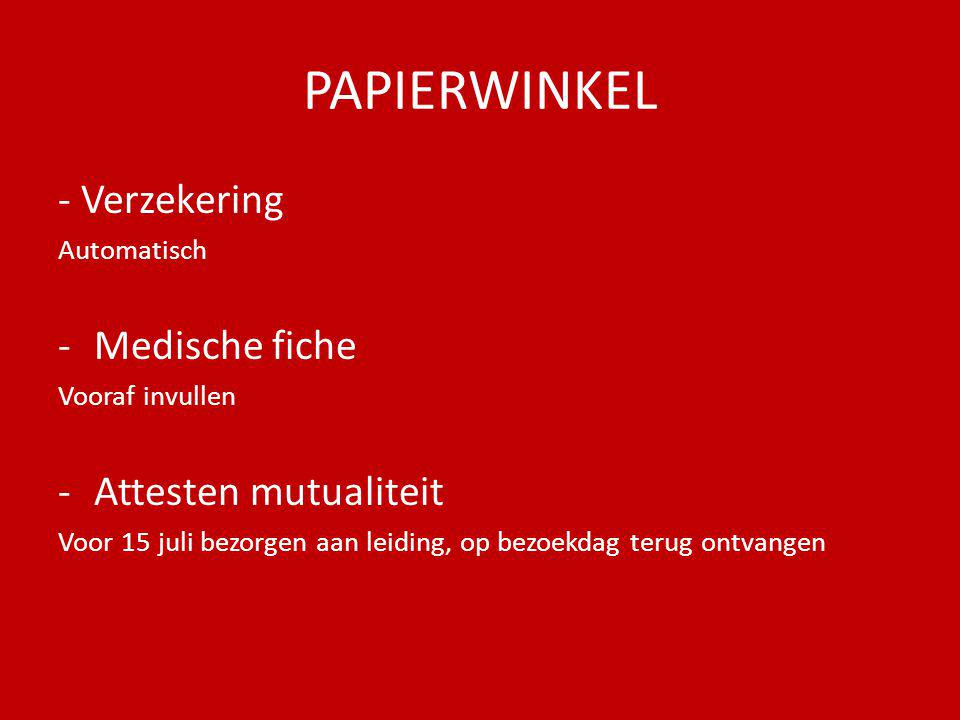PAPIERWINKEL - Verzekering Automatisch -Medische fiche Vooraf invullen -Attesten mutualiteit Voor 15 juli bezorgen aan leiding, op bezoekdag terug ontvangen