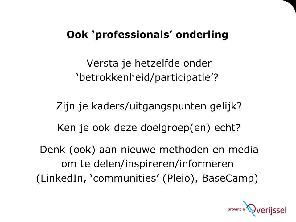 Ook 'professionals' onderling Versta je hetzelfde onder 'betrokkenheid/participatie'? Zijn je kaders/uitgangspunten gelijk? Ken je ook deze doelgroep(