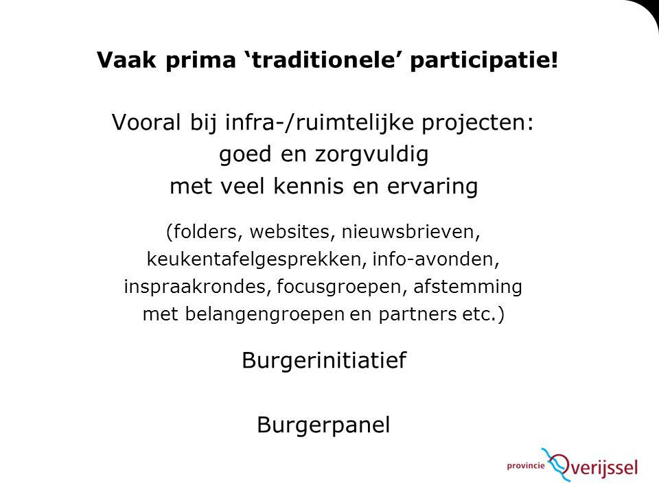 Vaak prima 'traditionele' participatie! Vooral bij infra-/ruimtelijke projecten: goed en zorgvuldig met veel kennis en ervaring (folders, websites, ni