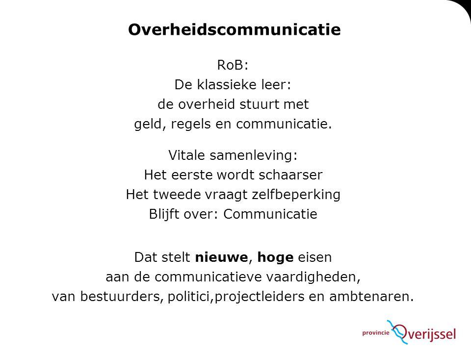 Overheidscommunicatie RoB: De klassieke leer: de overheid stuurt met geld, regels en communicatie. Vitale samenleving: Het eerste wordt schaarser Het