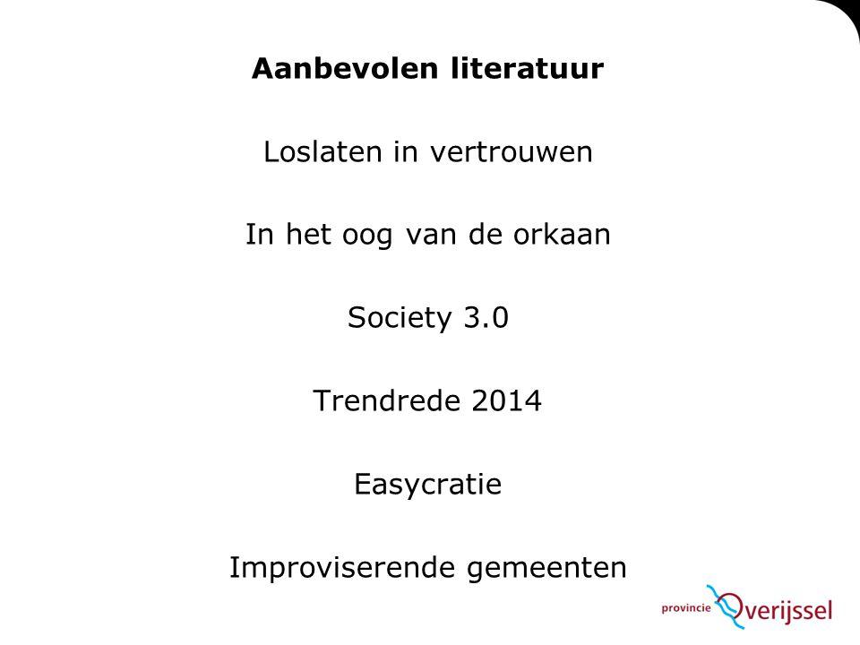 Aanbevolen literatuur Loslaten in vertrouwen In het oog van de orkaan Society 3.0 Trendrede 2014 Easycratie Improviserende gemeenten