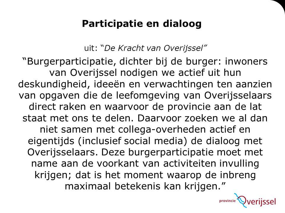 """Participatie en dialoog uit: """"De Kracht van Overijssel"""" """"Burgerparticipatie, dichter bij de burger: inwoners van Overijssel nodigen we actief uit hun"""