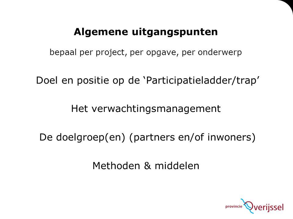 Algemene uitgangspunten bepaal per project, per opgave, per onderwerp Doel en positie op de 'Participatieladder/trap' Het verwachtingsmanagement De do