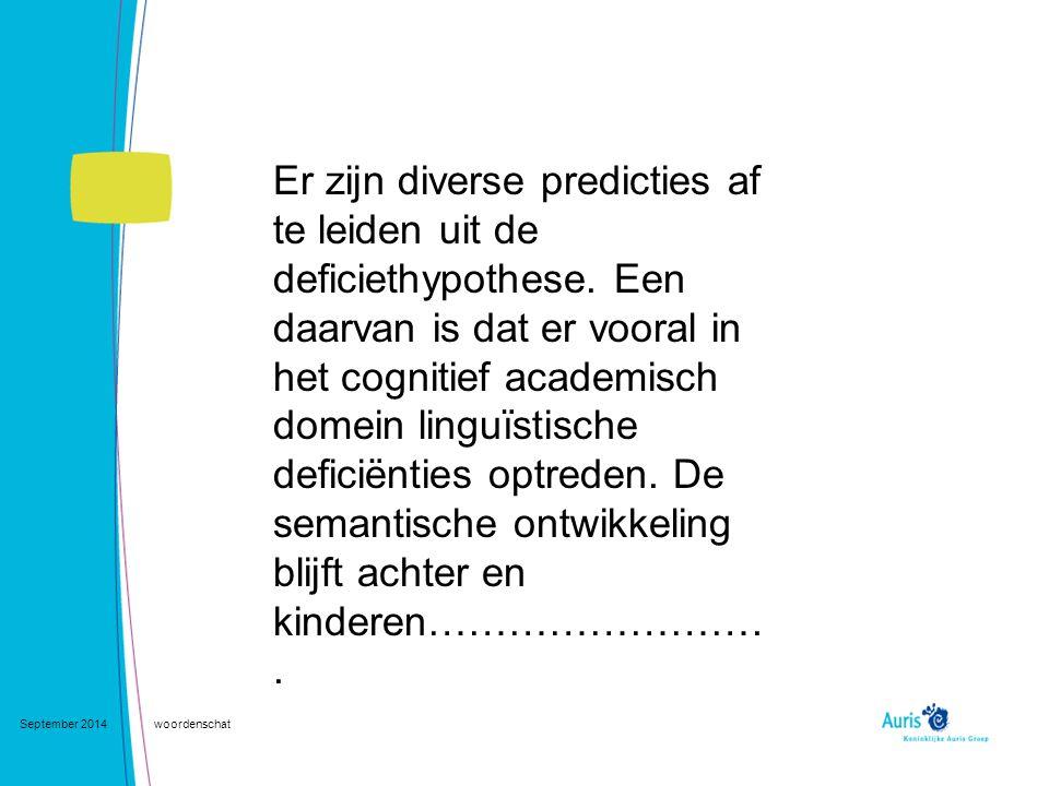 September 2014woordenschat Er zijn diverse predicties af te leiden uit de deficiethypothese. Een daarvan is dat er vooral in het cognitief academisch