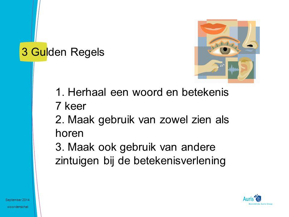 3 Gulden Regels 1. Herhaal een woord en betekenis 7 keer 2. Maak gebruik van zowel zien als horen 3. Maak ook gebruik van andere zintuigen bij de bete