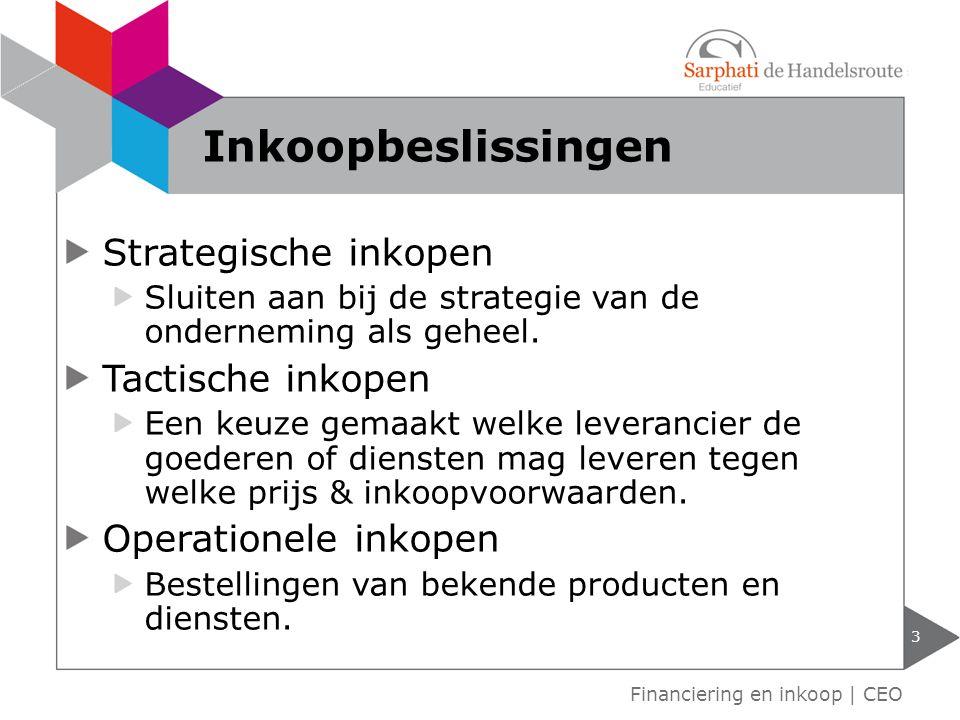 Strategische inkopen Sluiten aan bij de strategie van de onderneming als geheel. Tactische inkopen Een keuze gemaakt welke leverancier de goederen of