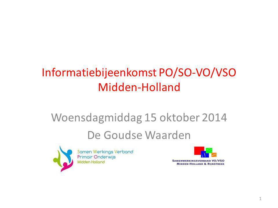 Informatiebijeenkomst PO/SO-VO/VSO Midden-Holland Woensdagmiddag 15 oktober 2014 De Goudse Waarden 1