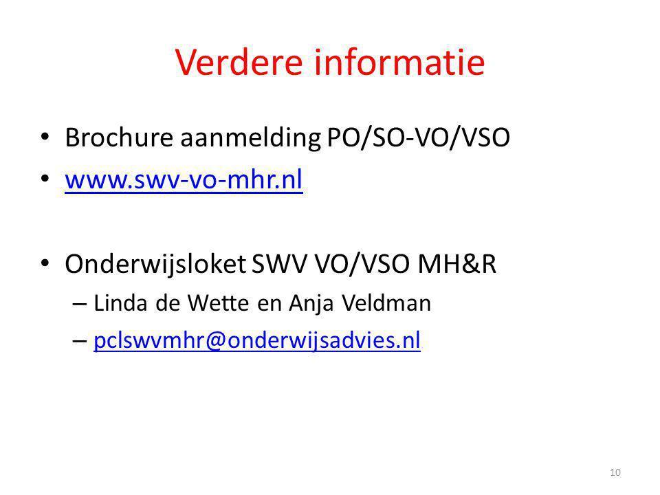 Verdere informatie Brochure aanmelding PO/SO-VO/VSO www.swv-vo-mhr.nl Onderwijsloket SWV VO/VSO MH&R – Linda de Wette en Anja Veldman – pclswvmhr@onde