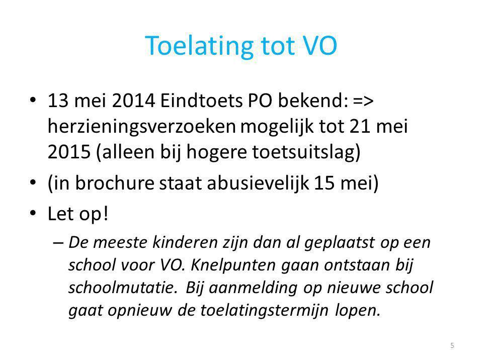Toelating tot VO 13 mei 2014 Eindtoets PO bekend: => herzieningsverzoeken mogelijk tot 21 mei 2015 (alleen bij hogere toetsuitslag) (in brochure staat